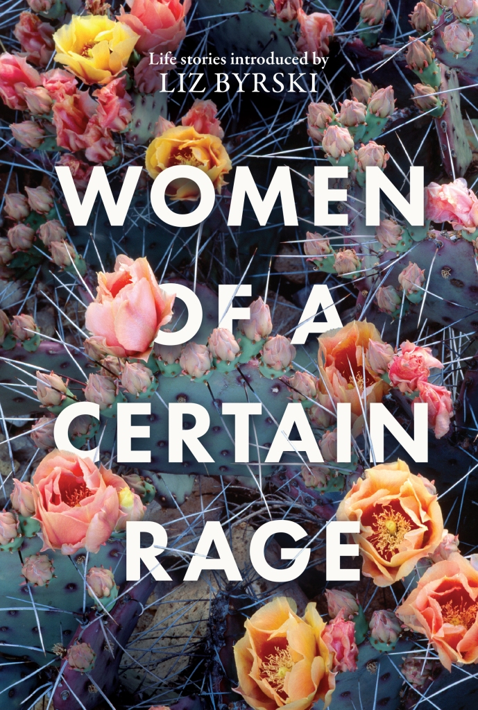 The text Women of a Certain Rage, Life stories introduced by Liz Byrski sits in front of a background of Yellow, Orange and Pink flowers in amongst thorns.